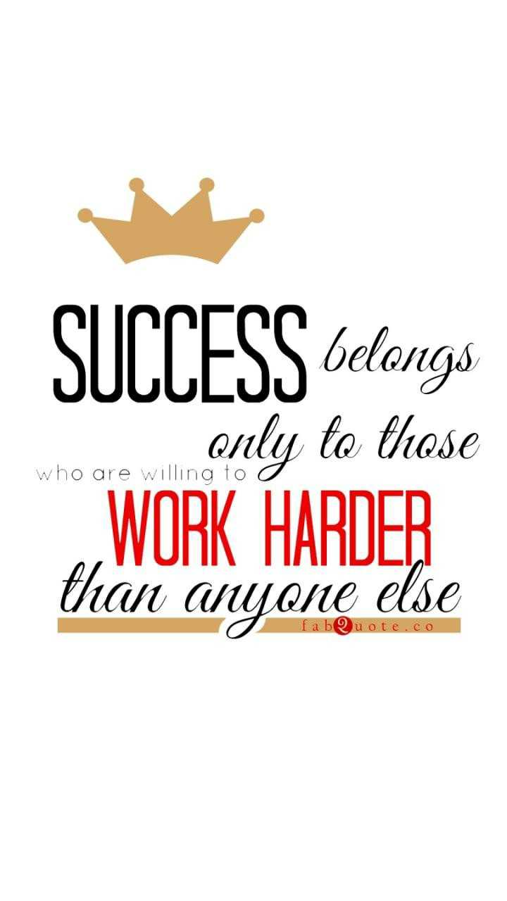 hard work - SUCCESS belongs only to those WORK HARDER than anyone else who are willing too fa bQuote . co - ShareChat