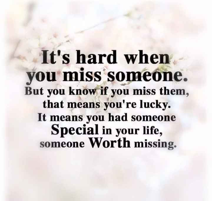 hart tach - It ' s hard when you miss someone . But you know if you miss them , that means you ' re lucky . It means you had someone Special in your life , someone Worth missing . - ShareChat