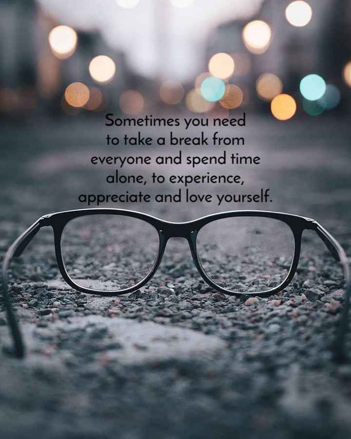 heartbeat quotes - Sometimes you need to take a break from everyone and spend time alone , to experience , appreciate and love yourself . - ShareChat