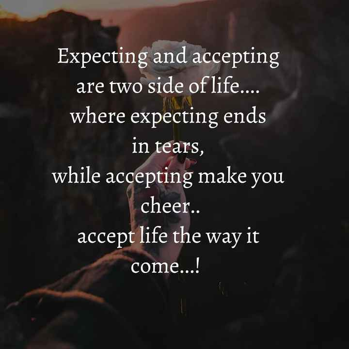 heartbeat quotes - Expecting and accepting are two side of life . . . . where expecting ends in tears , while accepting make you cheer . . accept life the way it come . . . ! - ShareChat
