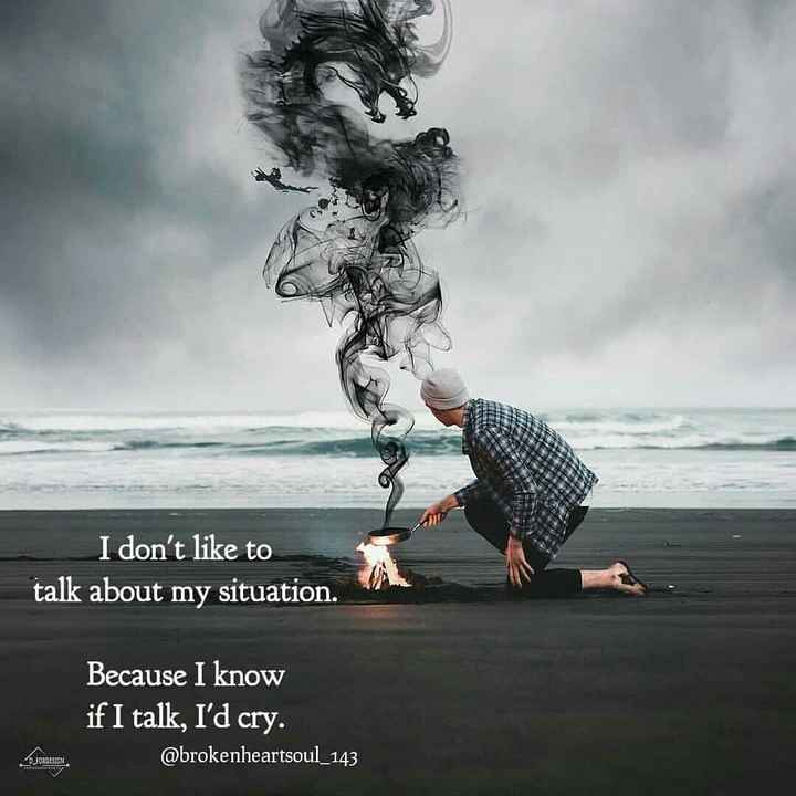 heart broken - I don ' t like to talk about my situation . Because I know if I talk , I ' d cry . @ brokenheartsoul _ 143 - ShareChat