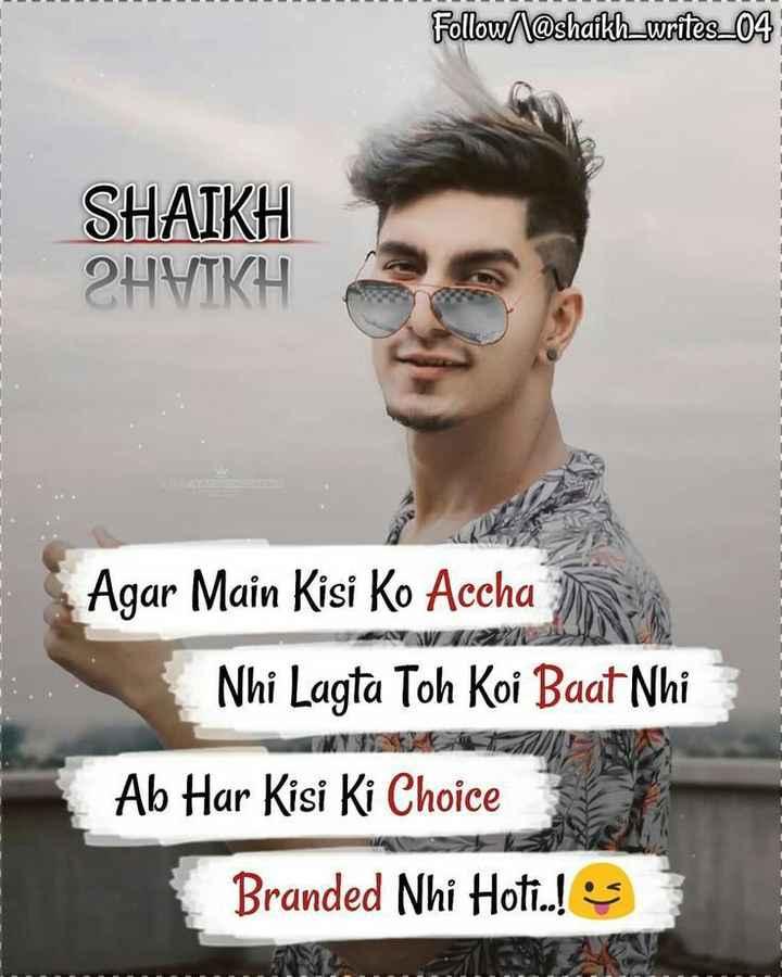 hii - Follow / \ @ shaikh _ writes _ 04 SHAIKH 2HVIKH Agar Main Kisi Ko Accha Nhi Lagta Toh Koi Baat Nhi Ab Har Kisi Ki Choice Branded Nhi Hoti . . ! - ShareChat