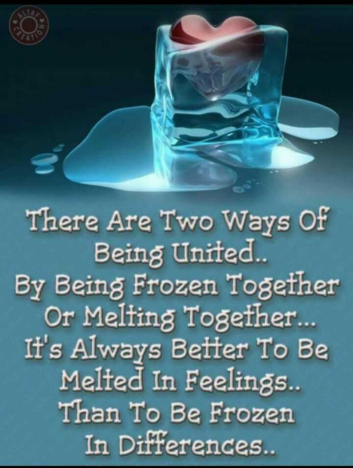 hiii - There Are Two Ways of Being United . By Being Frozen Together Or Melting Together . . . It ' s Always Better To Be Melted In Feelings . . Than To Be Frozen In Differences . . 00 00 - ShareChat