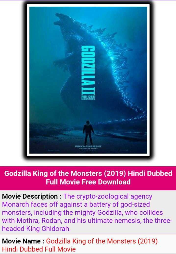 hollywood - GODZILLA DIN ROI DES MONEYBEE PROCHAINEMENT Godzilla King of the Monsters ( 2019 ) Hindi Dubbed Full Movie Free Download Movie Description : The crypto - zoological agency Monarch faces off against a battery of god - sized monsters , including the mighty Godzilla , who collides with Mothra , Rodan , and his ultimate nemesis , the three headed King Ghidorah . Movie Name : Godzilla King of the Monsters ( 2019 ) Hindi Dubbed Full Movie - ShareChat