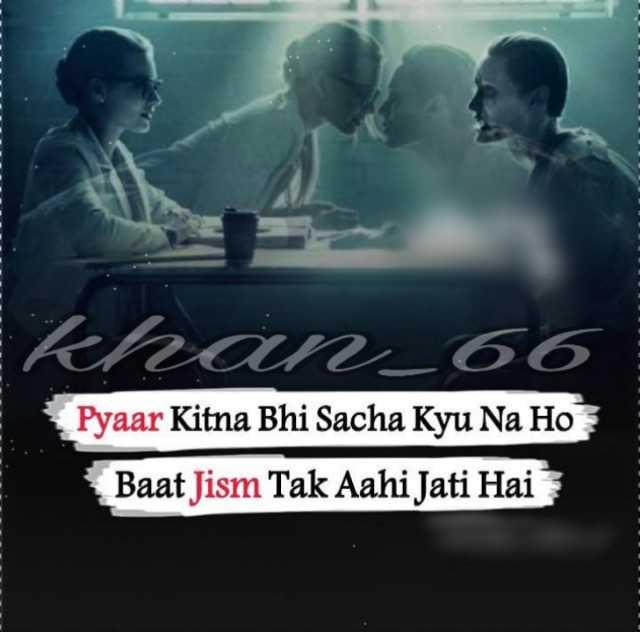 ht. khan khan shayari - На 66 Pyaar Kitna Bhi Sacha Kyu Na Ho Baat Jism Tak Aahi Jati Hai - ShareChat