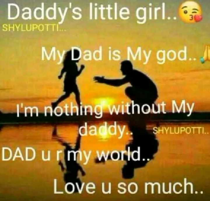 i love my dad - Daddy ' s little girl . com SHYLUPOTTLE My Dad is My god . . I ' m nothing without My daddy . . SHYLUPOTTI . . DAD ur my world . Love u so much . . - ShareChat