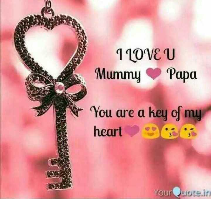 i love you mma papa - I LOVE U Mummy Ο Ραφα You are a key of my heart 96 YourQuote . in - ShareChat