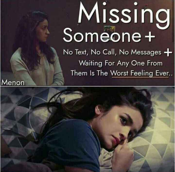 i miss you - Missing Someone + No Text , No Call , No Messages + Waiting For Any One From Them Is The Worst Feeling Ever . . Menon - ShareChat