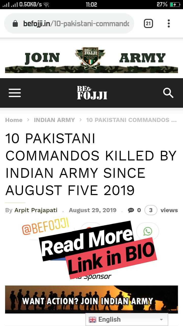 🇮🇳indian army 👑🔝 - . L . . il 0 . 5OKB / S 11 : 02 27 % 14 befojji . in / 10 - pakistani - commande 21 : JOIN ARMY FEJJIQ Home > INDIAN ARMY > 10 PAKISTANI COMMANDOS . . . 10 PAKISTANI COMMANDOS KILLED BY INDIAN ARMY SINCE AUGUST FIVE 2019 By Arpit Prajapati August 29 , 2019 Mo 3 views @ BEFOJJ Read More o Link in BIO uponsor WANT ACTION ? JOIN INDIAN ARMY 6 English - ShareChat