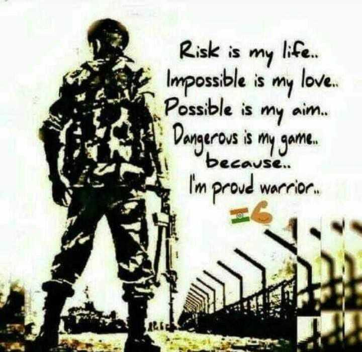indian army - Risk is my life . Impossible is my love Possible is my aim . Dangerous is my game . ANA Cause . . I ' m proud warrior . - ShareChat