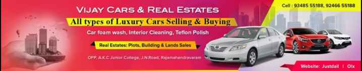 information - Cell : 93485 55188 , 92466 55188 VIJAY CARS & REAL ESTATES All types of Luxury Cars Selling & Buying Car foam wash , Interior Cleaning , Teflon Polish Real Estates : Plots , Building & Lands Sales OPP . A . K . C Junior College , J . N . Road , Rajamahendravaram Website : Justdail | OLX - ShareChat