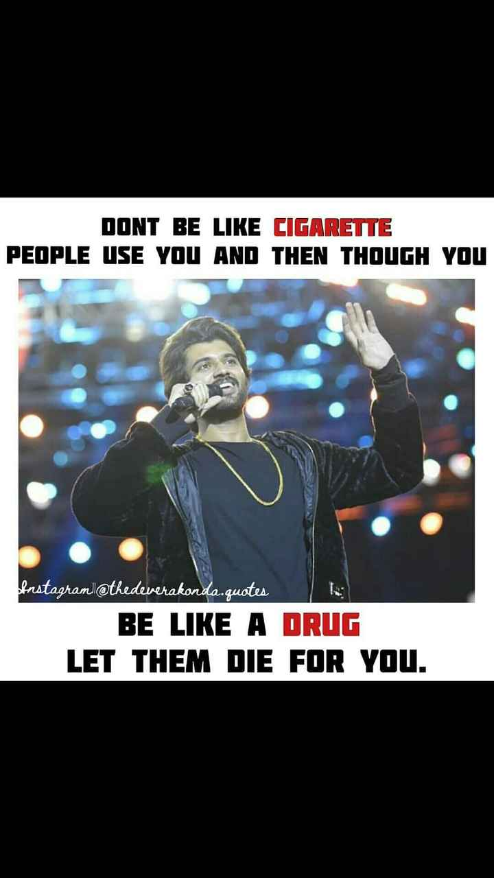 inspire youth - DONT BE LIKE CIGARETTE PEOPLE USE YOU AND THEN THOUGH YOU Instagraml @ thedeverakonda . quotes BE LIKE A DRUG LET THEM DIE FOR YOU . - ShareChat