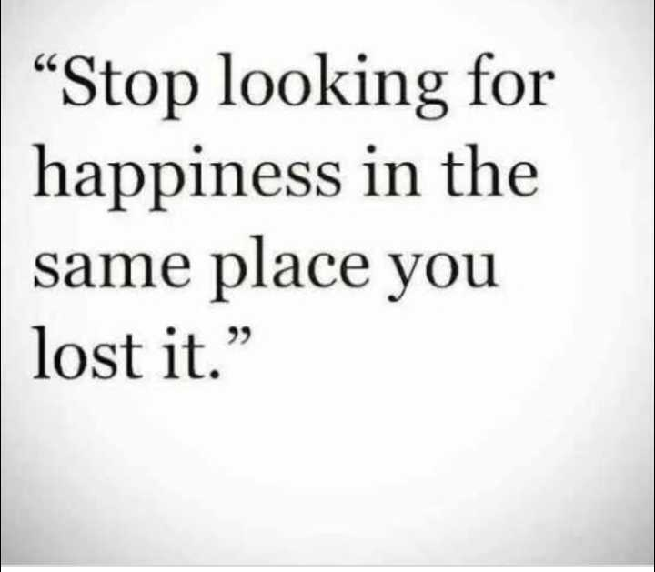 """intersting quotes - """" Stop looking for happiness in the same place you lost it . """" - ShareChat"""