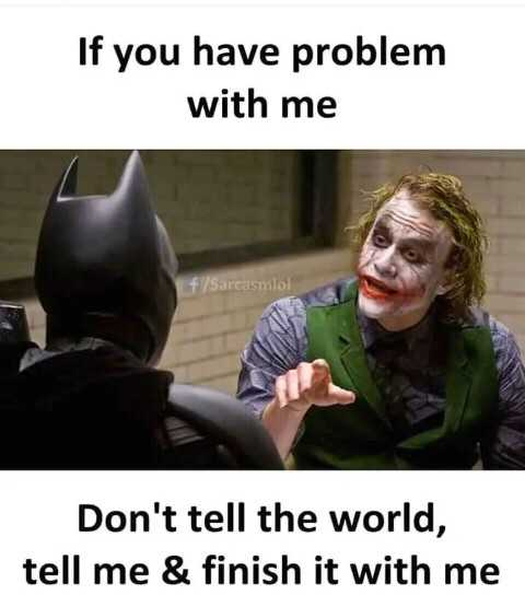 intersting quotes - If you have problem with me f / Sarcasmlol Don ' t tell the world , tell me & finish it with me - ShareChat