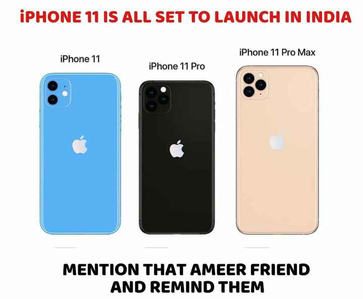 📱 iphone ਵਾਲੇ - iPHONE 11 IS ALL SET TO LAUNCH IN INDIA iPhone 11 Pro Max iPhone 11 iPhone 11 Pro MENTION THAT AMEER FRIEND AND REMIND THEM - ShareChat