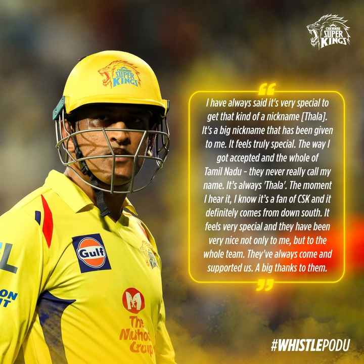 📒ipl రికార్డ్స్ - CHENNAI SUPER INGEN CHEN SUPER INGS T have always said it ' s very special to get that kind of a nickname ( Thala ) . It ' s a big nickname that has been given to me . It feels truly special . The way got accepted and the whole of Tamil Nadu - they never really call my name . It ' s always ' Thala ' . The moment Thear it , I know it ' s a fan of CSK and it definitely comes from down south . It feels very special and they have been very nice not only to me , but to the whole team . They ' ve always come and supported us . A big thanks to them . Gulf ON Nuho Coin # WHISTLEPODU - ShareChat
