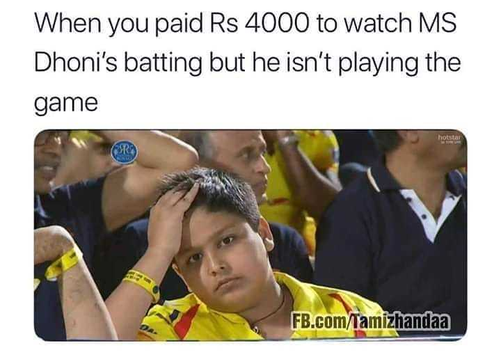 🏏 ipl 2019 - When you paid Rs 4000 to watch MS Dhoni ' s batting but he isn ' t playing the game hott FB . com / Tamizhandaa - ShareChat