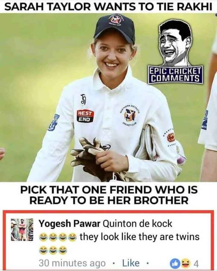 🏏 ipl 2019 - SARAH TAYLOR WANTS TO TIE RAKHI EPIC CRICKET COMMENTS WEST END PICK THAT ONE FRIEND WHO IS READY TO BE HER BROTHER Yogesh Pawar Quinton de kock US sa they look like they are twins 30 minutes ago · Like · • 4 - ShareChat
