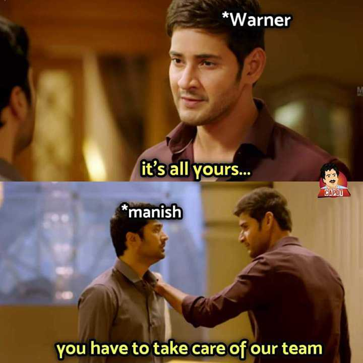 🏆ipl season 2019🏃 - * Warner it ' s all yours . . . CAPDU * manish you have to take care of our team - ShareChat