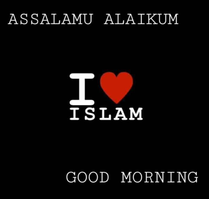 Islamic group - ASSALAMU ALAIKUM TO ISLAM GOOD MORNING - ShareChat