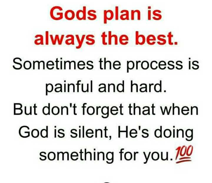 it's ture - Gods plan is always the best . Sometimes the process is painful and hard . But don ' t forget that when God is silent , He ' s doing something for you . 100 - ShareChat