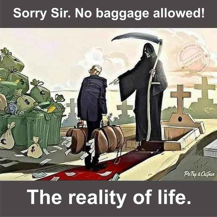 it's ture - Sorry Sir . No baggage allowed ! T LOSS WEIG SUPER AYURTREE AYURTRES PeTuy & Cuban The reality of life . - ShareChat
