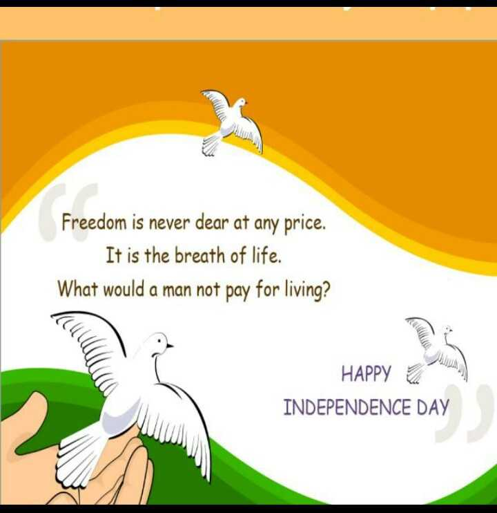 jay hind - Freedom is never dear at any price . It is the breath of life . What would a man not pay for living ? HAPPY INDEPENDENCE DAY - ShareChat