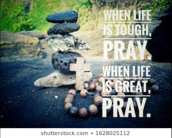 jesus - Pak WHEN LIFE IS TOUGH , PRAY WHEN LIFE IS GREAT , PRAY . shutterstock . com . 1628025112 - ShareChat