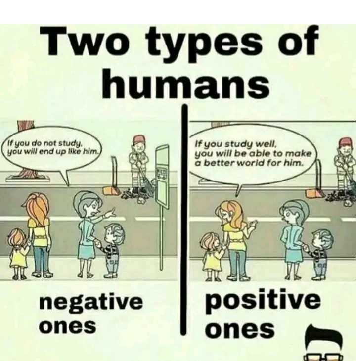jivitha sathyalu - Two types of humans If you do not study , you will end up like him . If you study well , you will be able to make a better world for him . SY VZW negative ones positive ones - ShareChat
