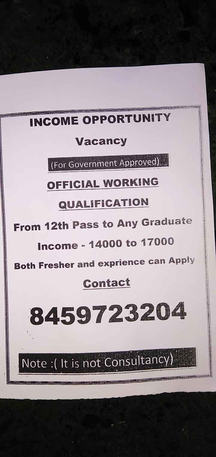 job - ON INCOME OPPORTUNITY Vacancy ( For Government Approved ) . MRAVNINNAN OFFICIAL WORKING QUALIFICATION From 12th Pass to Any Graduate Income - 14000 to 17000 Both Fresher and exprience can Apply Contact 8459723204 Note : ( It is not Consultancy ) - ShareChat
