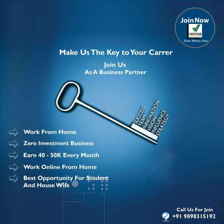 job - Join Now VESTIGE wiowe Earn Money Easy Make Us The Key to Your Carrer Join Us As A Business Partner SUCCESS INNOVATION TEAM VISION INFLUENCE STRATEGY 5 [ Work From Home Zero Investment Business Earn 40 - 50K Every Month Work Online From Home Best Opportunity For Student And House Wife Call Us For Join + 91 9898315192 - ShareChat