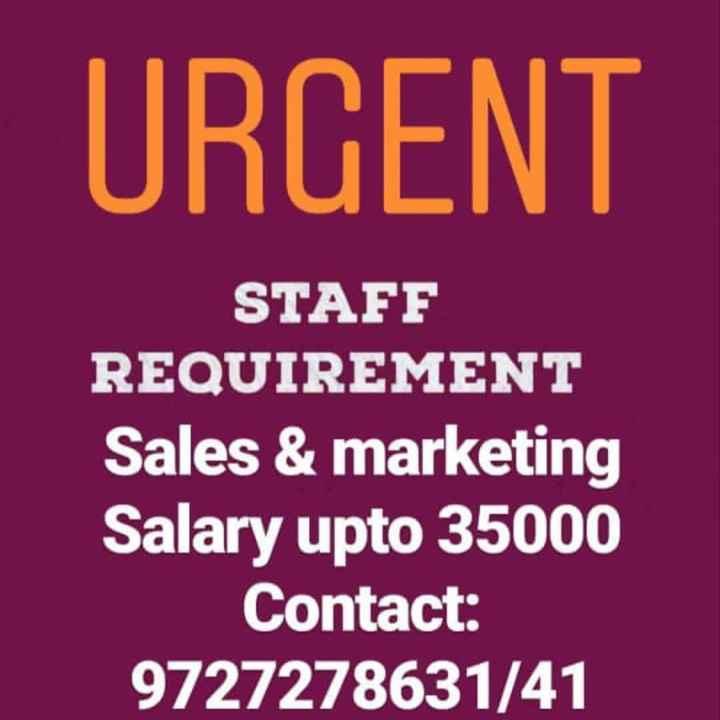 job - URGENT STAFF REQUIREMENT Sales & marketing Salary upto 35000 Contact : 9727278631 / 41 - ShareChat