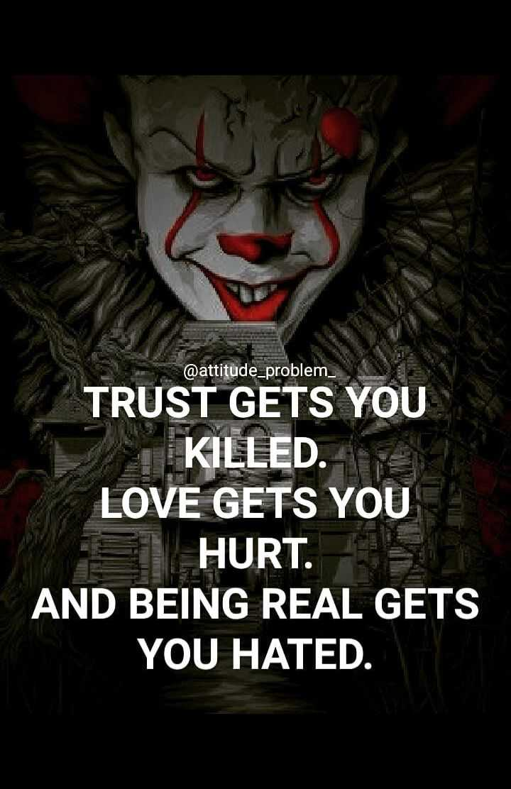 joker - @ attitude _ problem _ TRUST GETS YOU 1 KILLED . LOVE GETS YOU HURT . AND BEING REAL GETS YOU HATED . - ShareChat
