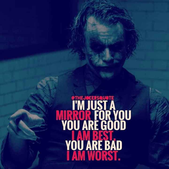 joker lover😍 - @ THEJOKERSQUOTE I ' M JUST A MIRROR FOR YOU YOU ARE GOOD I AM BEST . YOU ARE BAD I AM WORST . - ShareChat