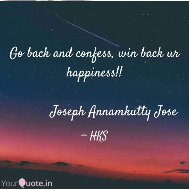 joseph annakutty jose - Go back and confess , win back ur . happiness ! ! Joseph Annamkutty Jose - HKS YourQuote . in - ShareChat