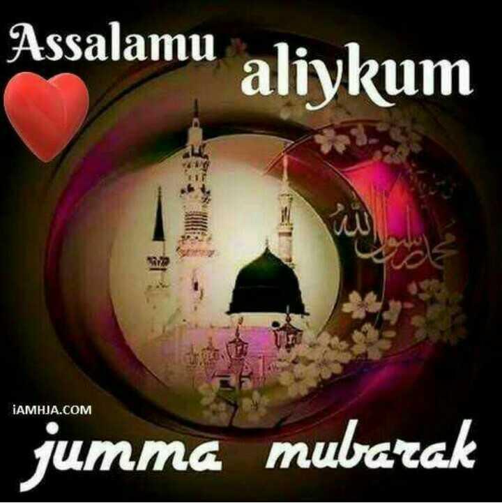 jumma mubarak - Assalamu alivkum IAMHJA . COM jumma mubarak - ShareChat