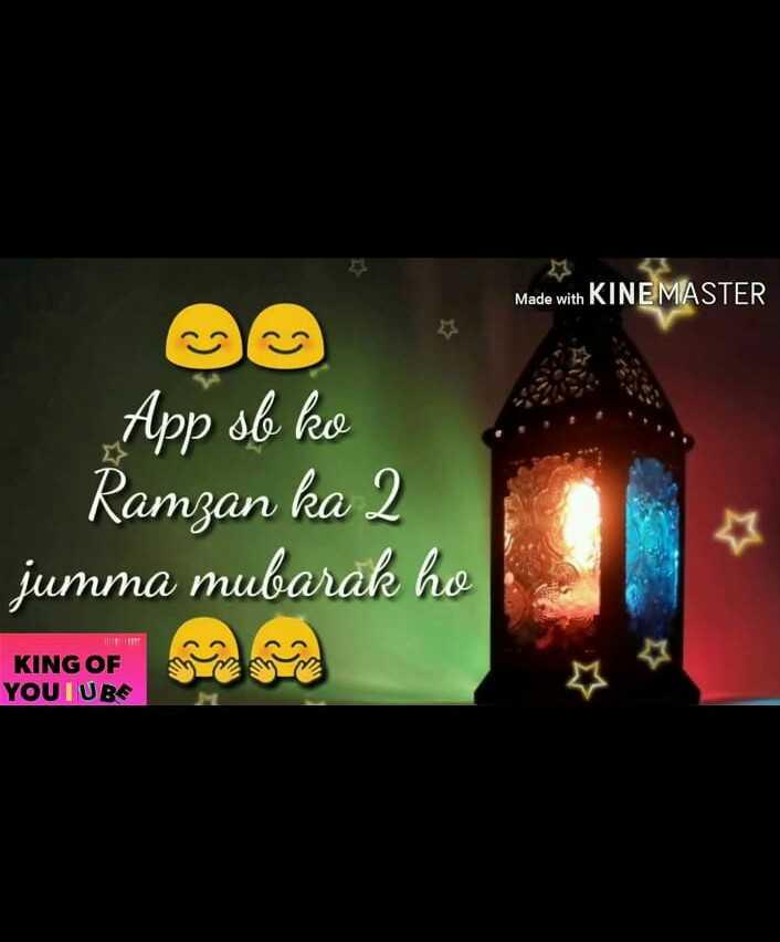jumma mubarak - Made with KINEMASTER App ob ko Ramzan ka 2 jumma mubarak ho KING OF YOUTUBE KINGOF - ShareChat