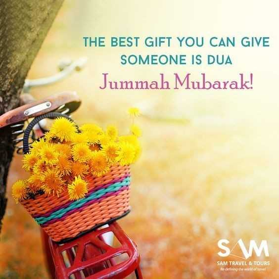jumma mubarak - THE BEST GIFT YOU CAN GIVE SOMEONE IS DUA Jummah Mubarak ! SW SAM TRAVEL & TOURS Redefining the world of time - ShareChat