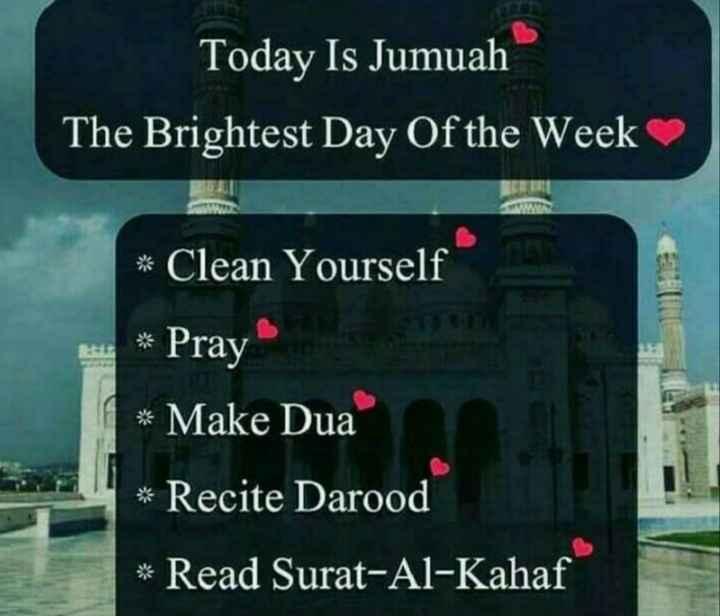 jumma mubarak - S Today Is Jumuah The Brightest Day Of the Week * Clean Yourself * Pray * Make Dua * Recite Darood * Read Surat - Al - Kahaf - ShareChat