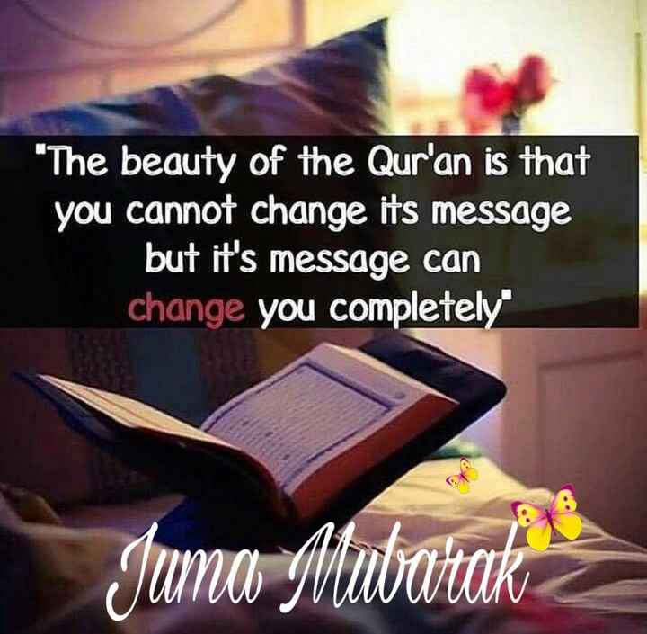jumma mubarak 🕌 🕋 - The beauty of the Qur ' an is that you cannot change its message but it ' s message can change you completely Juma Mimbatak - ShareChat