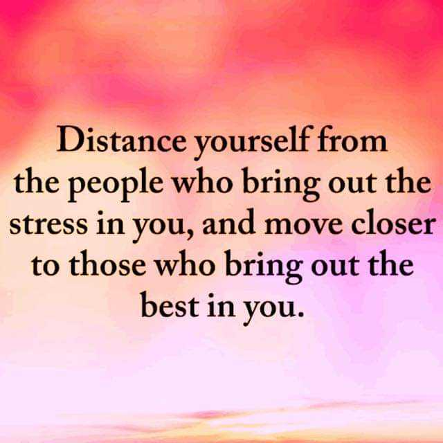 💪💪just, i. am - Distance yourself from the people who bring out the stress in you , and move closer to those who bring out the best in you . - ShareChat