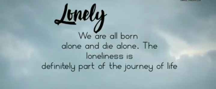 kannada kanda - Lonely We are all born alone and die alone . The loneliness is definitely part of the journey of life - ShareChat
