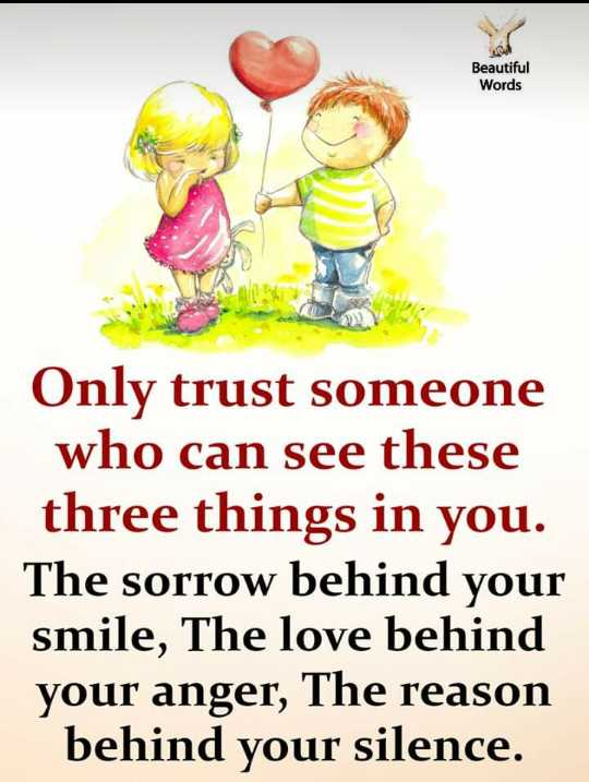 kavalai - Beautiful Words Only trust someone who can see these three things in you . The sorrow behind your smile , The love behind your anger , The reason behind your silence . - ShareChat