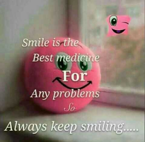 keep smile - Smile is the Best medicine For Any problems Jo Always keep smiling . . . . - ShareChat