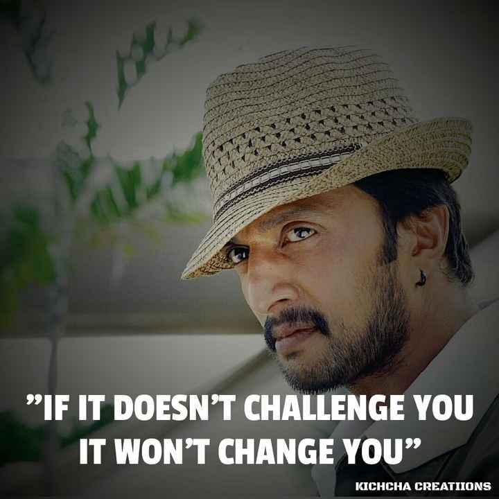 "kiccha - IF IT DOESN ' T CHALLENGE YOU IT WON ' T CHANGE YOU "" KICHCHA CREATIIONS - ShareChat"