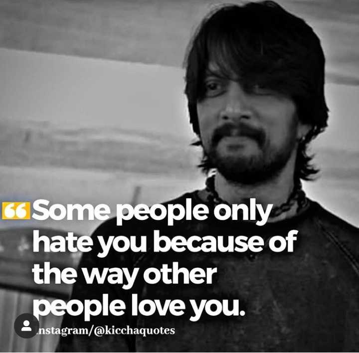 kiccha - 66 Some people only hate you because of the way other people love you . nstagram / @ kicchaquotes - ShareChat