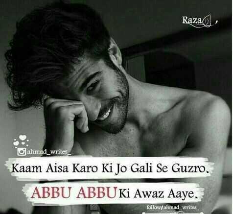 king khan 👑 - Raza ahmad _ writes Kaam Aisa Karo Ki Jo Gali Se Guzro . ABBU ABBU Ki Awaz Aaye . follow ahmad _ writes _ - ShareChat