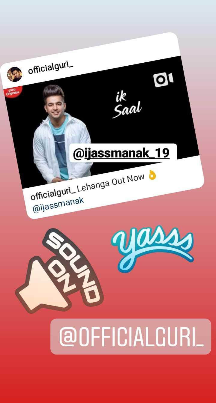 😍lehanga by jass manak 💯 - officialguri and Originals Saal @ ijassmanak _ 19 officialguri _ Lehanga Out Now > @ ijassmanak Yasss SOUND ON @ OFFICIALCURI - ShareChat