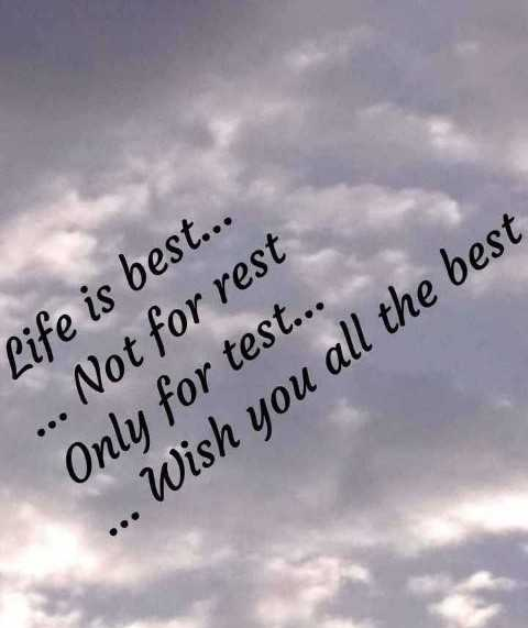 #life..😎 - Life is best . . . . . . Not for rest Only for test . . . . . . Wish you all the best - ShareChat