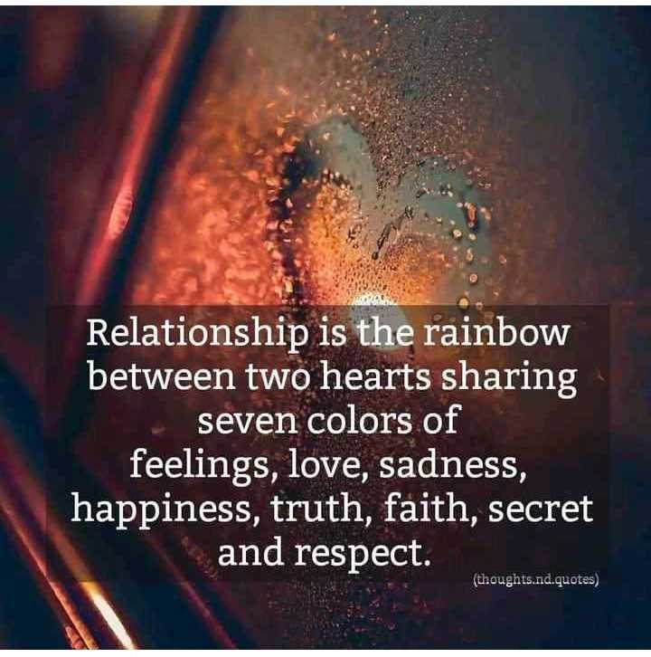 life - Relationship is the rainbow between two hearts sharing seven colors of feelings , love , sadness , happiness , truth , faith , secret and respect . ( thoughts . nd . quotes ) - ShareChat